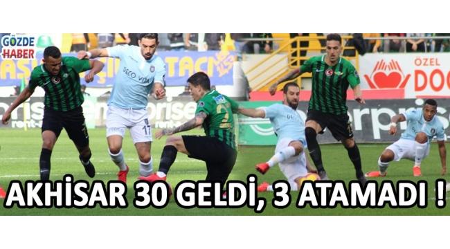 Akhisar 30 Geldi, 3 Atamadı !