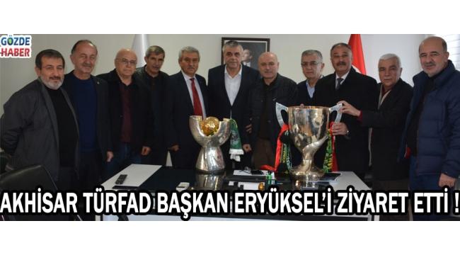 Akhisar TÜRFAD Başkan Eryüksel'i Ziyaret Etti !