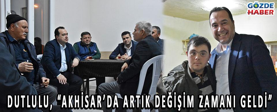 """DUTLULU, """"AKHİSAR'DA ARTIK DEĞİŞİM ZAMANI GELDİ"""""""