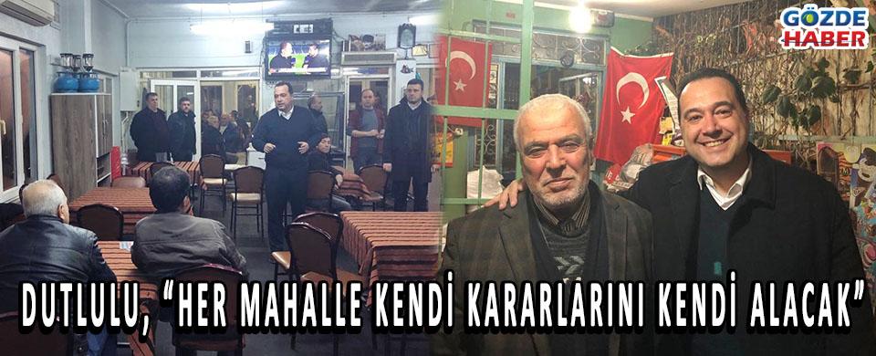 """DUTLULU, """"HER MAHALLE KENDİ KARARLARINI KENDİ ALACAK"""""""
