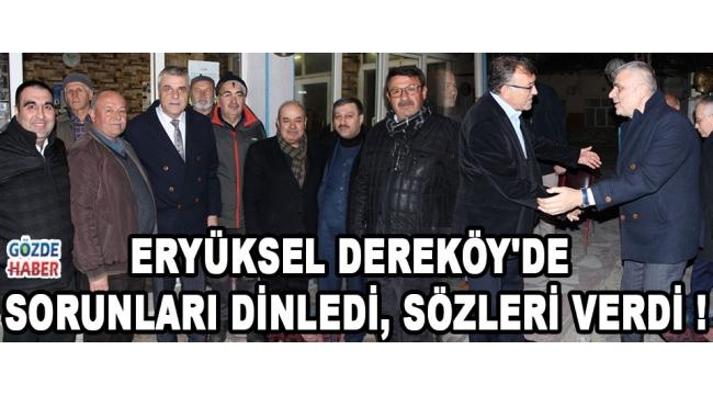 Eryüksel Dereköy'de Sorunları Dinledi, Sözleri Verdi !