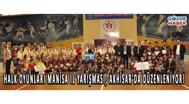 Halk Oyunları Manisa İl Yarışması, Akhisar'da Düzenleniyor!