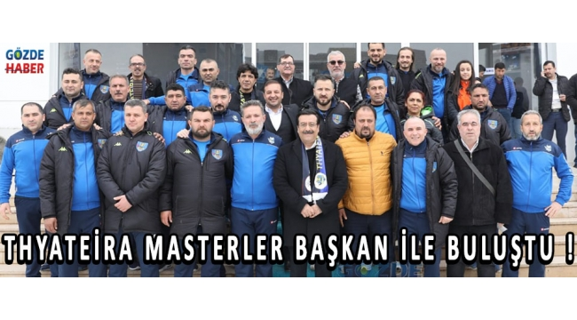 Thyateira Masterler Başkan İle Buluştu !