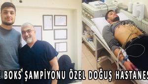 TÜRKİYE BOKS ŞAMPİYONU ÖZEL DOĞUŞ HASTANESİ'NDE !