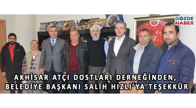 Akhisar Atçı Dostları Derneğinden, Belediye Başkanı Salih Hızlı'ya teşekkür!