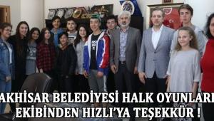 Akhisar Belediyesi Halk Oyunları Ekibinden Hızlı'ya Teşekkür