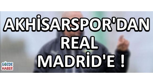 Akhisarspor'dan Real Madrid'e !