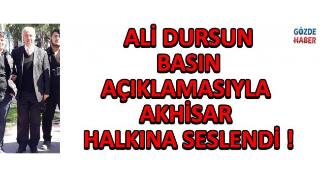 Ali Dursun Basın Açıklamasıyla Akhisar Halkına Seslendi !