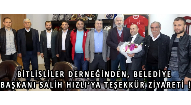 Bitlisliler Derneğinden, Belediye Başkanı Salih Hızlı'ya Teşekkür Ziyareti !