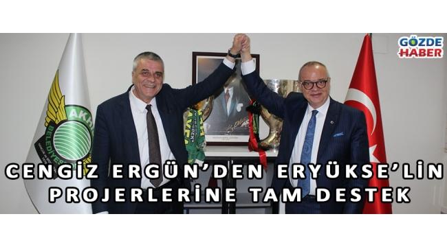 Cengiz Ergün'den Eryükse'lin Projerlerine Tam Destek