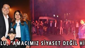 """DUTLULU, """"AMACIMIZ SİYASET DEĞİL HİZMET"""""""