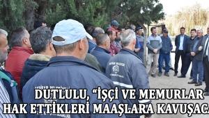 """Dutlulu, """"İşçi Ve Memurlar Hak Ettikleri Maaşlara Kavuşacak"""""""