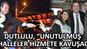 """DUTLULU, """"UNUTULMUŞ MAHALLELER HİZMETE KAVUŞACAK"""""""