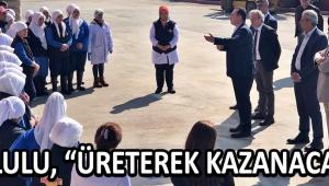 """DUTLULU, """"ÜRETEREK KAZANACAĞIZ"""""""