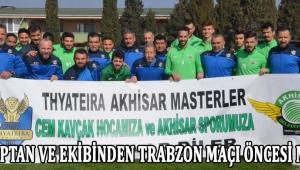 Eski Kaptan Ve Ekibinden Trabzon Maçı Öncesi Moral