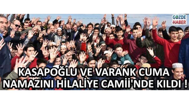 Kasapoğlu ve Varank Cuma Namazını Hilaliye Camii'nde Kıldı !