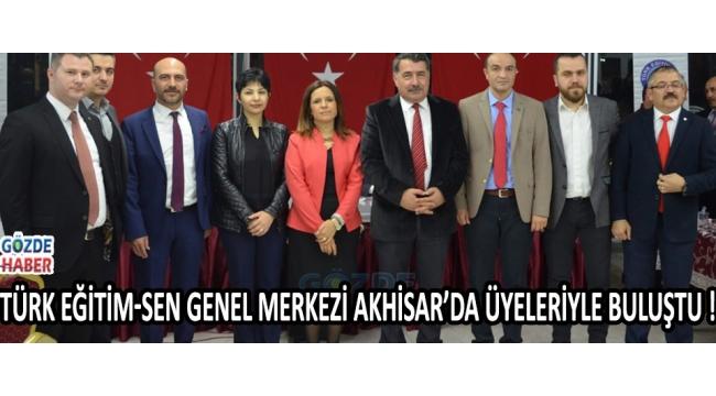 Türk Eğitim-Sen Genel Merkezi Akhisar'da üyelerİyle buluştu !