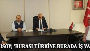 Ulusoy; 'Burası Türkiye Burada İş Var´