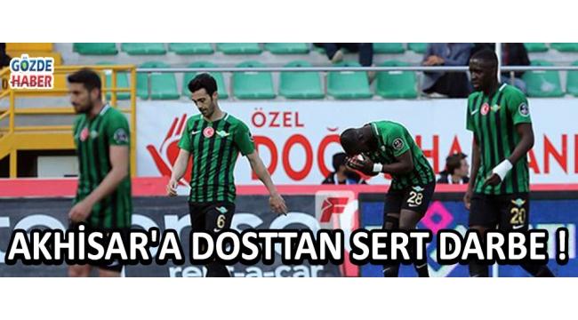 Akhisar'a Dosttan Sert Darbe !