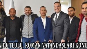 Başkan Dutlulu, Roman Vatandaşları Konuk Etti