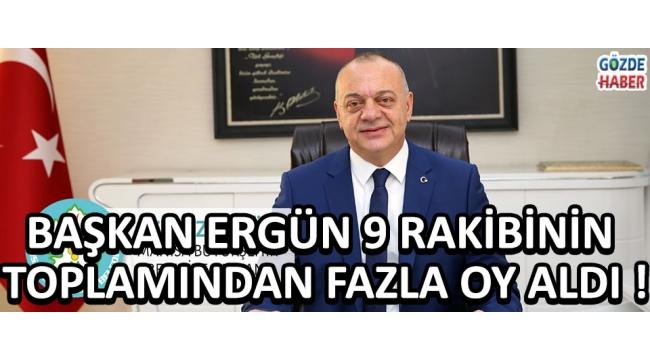 Başkan Ergün 9 Rakibinin Toplamından Fazla Oy Aldı !