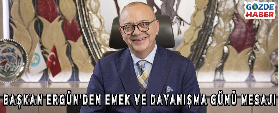 Başkan Ergün'den Emek ve Dayanışma Günü Mesajı