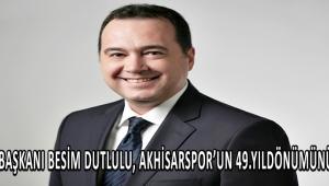 Belediye Başkanı Besim Dutlulu, Akhisarspor'un 49.yıldönümünü kutladı
