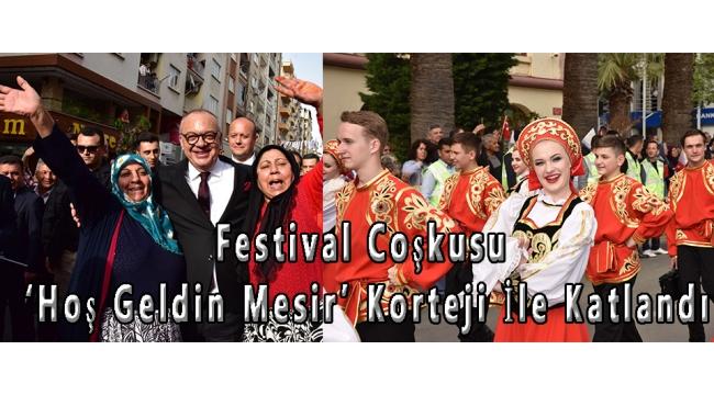 Festival Coşkusu 'Hoş Geldin Mesir' Korteji İle Katlandı