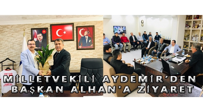 MİLLETVEKİLİ AYDEMİR'DEN BAŞKAN ALHAN'A ZİYARET