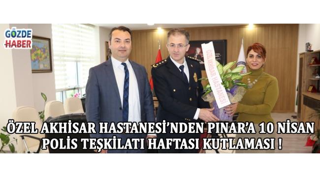 Özel Akhisar Hastanesi'nden Pınar'a 10 Nisan Polis Teşkilatı Haftası Kutlaması !