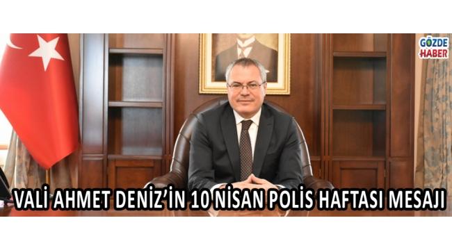 Vali Ahmet Deniz'in 10 Nisan Polis Haftası Mesajı!