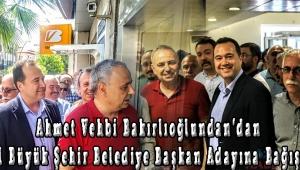 Ahmet Vehbi Bakırlıoğlundan'dan İstanbul Büyük Şehir Belediye Başkan Adayına Bağış Desteği