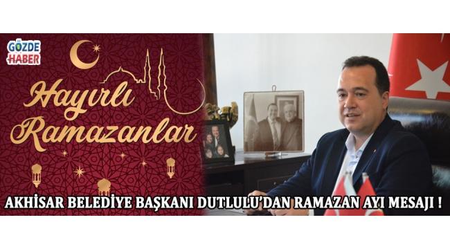 Akhisar Belediye Başkanı Dutlulu'dan Ramazan Ayı Mesajı