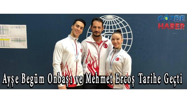 Ayşe Begüm Onbaşı ve Mehmet Ercoş Tarihe Geçti !