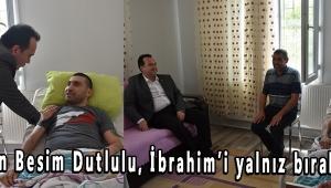 Başkan Besim Dutlulu, İbrahim'i yalnız bırakmadı!