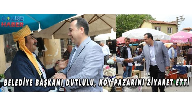 Belediye Başkanı Dutlulu, köy pazarını ziyaret etti