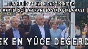 CUMHURİYET HALK PARTİSİN'DEN 1 MAYIS İŞÇİ BAYRAMI BASIN AÇIKLAMASI