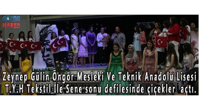 Zeynep Gülin Öngör Mesleki Ve Teknik Anadolu Lisesi T.Y.H Tekstil İle Sene sonu defilesinde çiçekler açtı.
