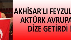 Akhisar'lı Feyzullah Aktürk Avrupayı Dize Getirdi !