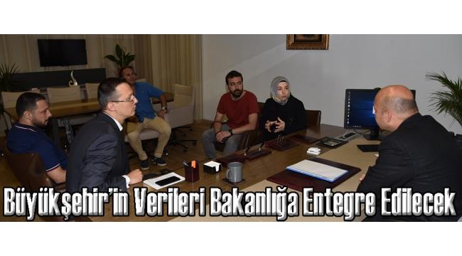 Büyükşehir'in Verileri Bakanlığa Entegre Edilecek