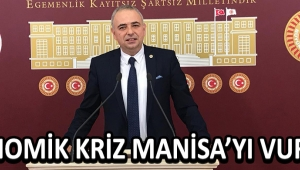 EKONOMİK KRİZ MANİSA'YI VURDU !