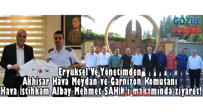 Eryüksel Ve Yönetimden Akhisar Hava Meydan ve Garnizon Komutanı Hava İstihkam Albay Mehmet ŞAHİN'i makamında ziyaret!