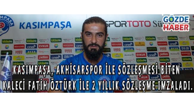 Kasımpaşa, Akhisarspor ile sözleşmesi biten kaleci Fatih Öztürk ile 2 yıllık sözleşme imzaladı.