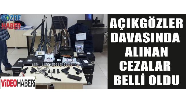 AÇIKGÖZLER DAVASINDA ALINAN CEZALAR BELLİ OLDU