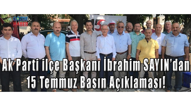 Ak Parti ilçe Başkanı İbrahim SAYIN'dan 15 Temmuz Basın Açıklaması!
