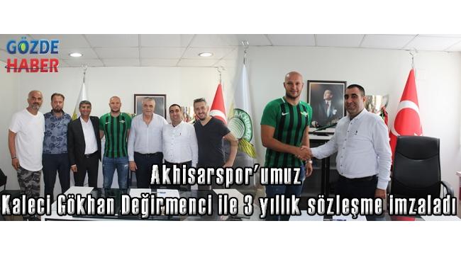 Akhisarspor'umuz Kaleci Gökhan Değirmenci ile 3 yıllık sözleşme imzaladı