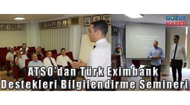 ATSO'dan Türk Eximbank Destekleri Bilgilendirme Semineri