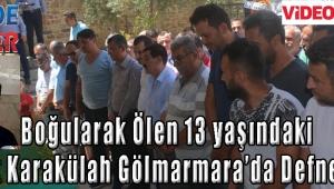 Boğularak ölen 13 yaşındaki Mesut Karakülah Gölmarmara'da Defnedildi!