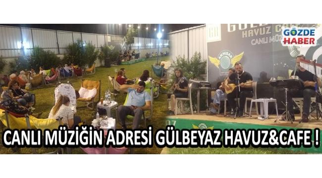 Canlı Müziğin Adresi Gülbeyaz Havuz&Cafe !