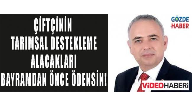 ÇİFTÇİNİN TARIMSAL DESTEKLEME ALACAKLARI BAYRAMDAN ÖNCE ÖDENSİN!